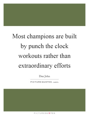 most-champions-are-built-by-punch-the-clock-workouts-rather-than-extraordinary-efforts-quote-1.jpg
